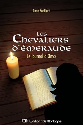 Le journal dOnyx (Les Chevaliers dÉmeraude, #6) Anne Robillard