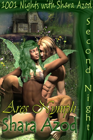 1001 Nights with Shara Azod....Ares Nymph  by  Shara Azod