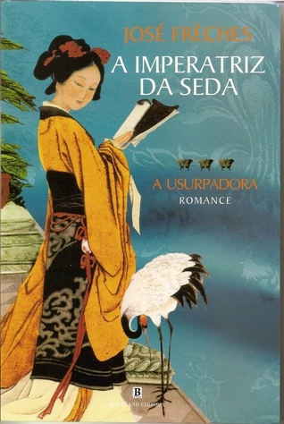 A Usurpadora (A Imperatriz da Seda #3)  by  José Frèches