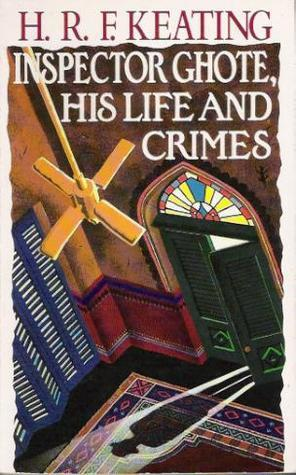 Inspector Ghote, His Life and Crimes (Inspector Ghote, #19) H.R.F. Keating