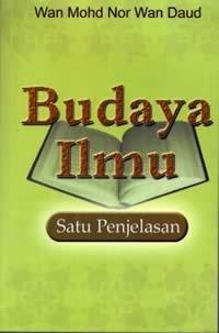 Budaya Ilmu: Satu Penjelasan  by  Wan Mohd Nor Wan Daud