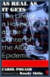 As Real As It Gets: The Life Of A Hospital At The Center Of The Aids Epidemic Carol Pogash