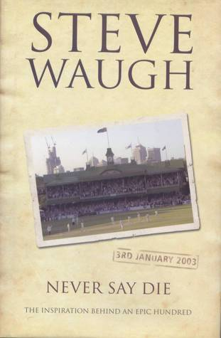 Never Say Die Steve   Waugh