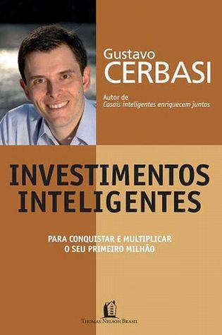 Investimentos Inteligentes: para conquistar e multiplicar seu primeiro milhão Gustavo Cerbasi