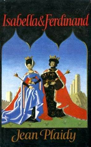 Isabella and Ferdinand 1-3  by  Jean Plaidy
