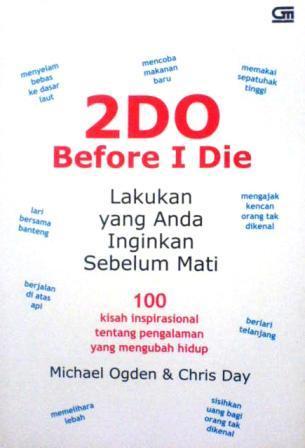 2DO Before I Die : Lakukan yang Anda Inginkan Sebelum Mati  by  Michael Ogden