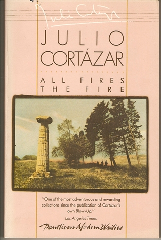 All Fires the Fire  by  Julio Cortázar