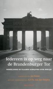 Iedereen is op weg naar de Brandenburger Tor : Nederlandse en Vlaamse schrijvers over Berlijn  by  Jan Konst
