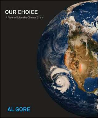 Our Choice: A Plan to Solve the Climate Crisis Al Gore