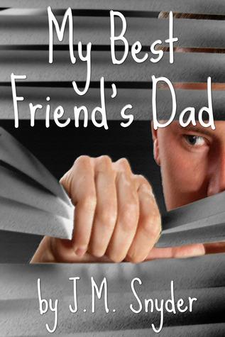My  Best Friends Dad  by  J.M. Snyder
