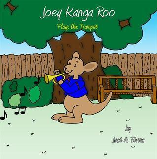 Joey Kanga Roo: Plays the Trumpet José A. Torres