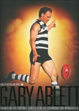 Gary Ablett: Chronicling his Football Career using his Scrapbooks and Memorabilia: An Authorised Portrait  by  Gary Ablett