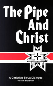 The Pipe and Christ: A Christian-Sioux Dialogue  by  William Stolzman