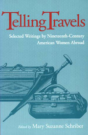 Telling Travels: Selected Writings Nineteenth-Century American Women Abroad by Mary Suzanne Schriber
