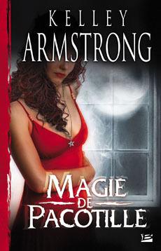 Magie de pacotille (Femmes de lautremonde, #3)  by  Kelley Armstrong