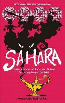 Sahara: Ketika Aladdin, Ali Baba, dan Sinbad Bertarung dengan Jin Sakti  by  Nugraha Wasistha