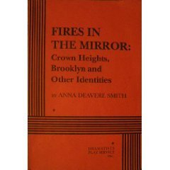 Fires in the Mirror: Crown Heights, Brooklyn, and Other Identities  by  Anna Deavere Smith