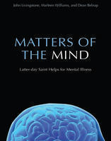 Matters of the Mind: Latter-day Saint Helps for Mental Health Marleen S. Williams