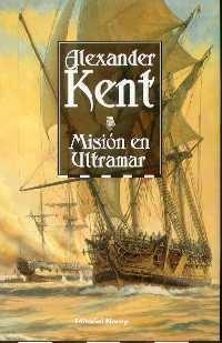 Mision en ultramar/ Command a Kings Ship Alexander Kent