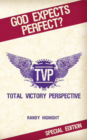 God Expects Perfect? Total Victory Perspective Randy Hignight