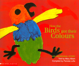 How the Birds Got Their Colours: An Aboriginal Story  by  Mary Albert