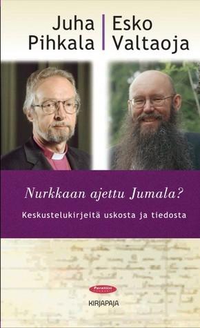 Nurkkaan ajettu Jumala?  by  Juha Pihkala