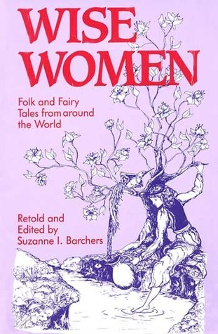 Wise Women: Folk and Fairy Tales from Around the World  by  Suzanne I. Barchers