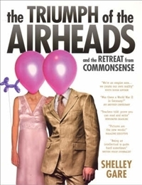 The Triumph Of The Airheads and the Retreat from Commonsense Shelley Gare