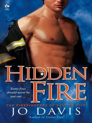 Hidden Fire (Firefighters of Station Five, #3) Jo Davis