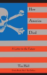 How America Died: A Letter to the Future  by  Tim  Hall