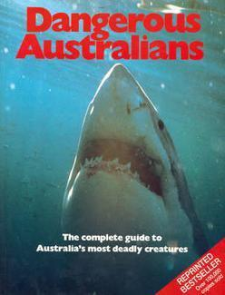 Dangerous Australians: The Complete Guide to Australias Most Deadly Creatures  by  The Living Australia