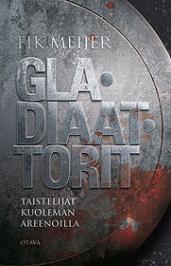 Gladiaattorit: taistelijat kuoleman areenoilla Fik Meijer