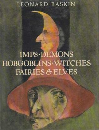 Imps, Demons, Hobgoblins, Witches, Fairies & Elves Leonard Baskin