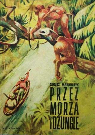 Przez morza i dżungle  by  Janusz Makarczyk