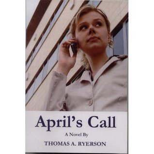 Aprils Call  by  Thomas A. Ryerson