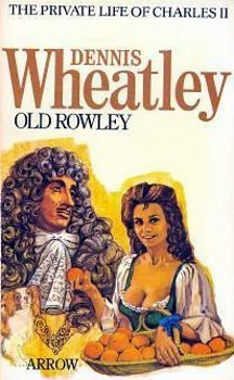 Old Rowley: A Private Life Of Charles II Dennis Wheatley