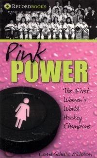 Pink Power: The First Womens Hockey World Champions  by  Lorna Schultz Nicholson