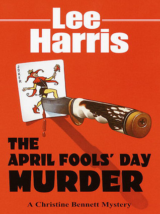 The April Fools Day Murder (A Christine Bennett Mystery #13) Lee Harris