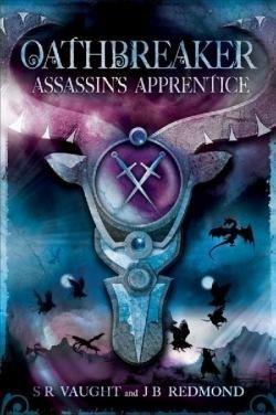Oathbreaker 1: Assassins Apprentice S.R. Vaught