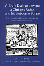 Brefe Dialoge Bitwene a Christen Father and His Stobborne Sonne: The First Protestant Catechism Published in English  by  William Roye