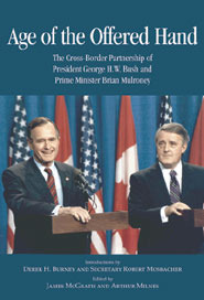 Age of the Offered Hand: The Cross-Border Partnership Between President George H.W. Bush and Prime Minister Brian Mulroney, A Documentary History James McGrath