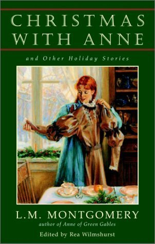 Christmas with Anne: And Other Holiday Stories L.M. Montgomery