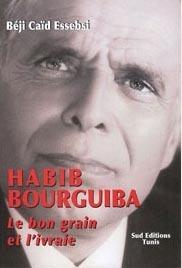 Habib Bourguiba Le bon grain et livraie  by  Béji Caïd Essebsi