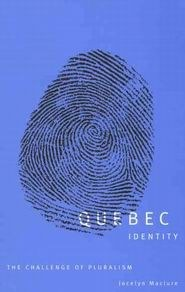 Quebec Identity: The Challenge of Pluralism  by  Jocelyn Maclure