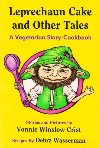 Leprechaun Cake and Other Tales: A Vegetarian Story-Cookbook Vonnie Winslow Crist
