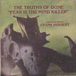 The Truths of Dune: Fear is the Mind Killer Frank Herbert