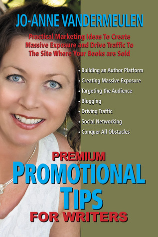 Premium Promotional Tips for Writers  by  Jo-Anne Vandermeulen