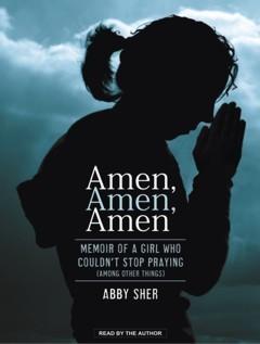 Amen, Amen, Amen: Memoir of a Girl Who Couldnt Stop Praying  by  Abby Sher
