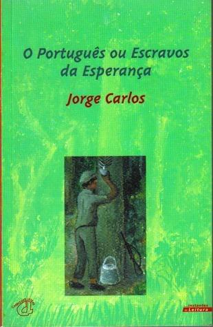 O Português ou Escravos da Esperança Jorge Carlos
