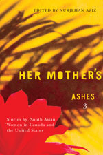 Her Mothers Ashes 3: Stories South Asian Women in Canada and the United States by Nurjehan Aziz